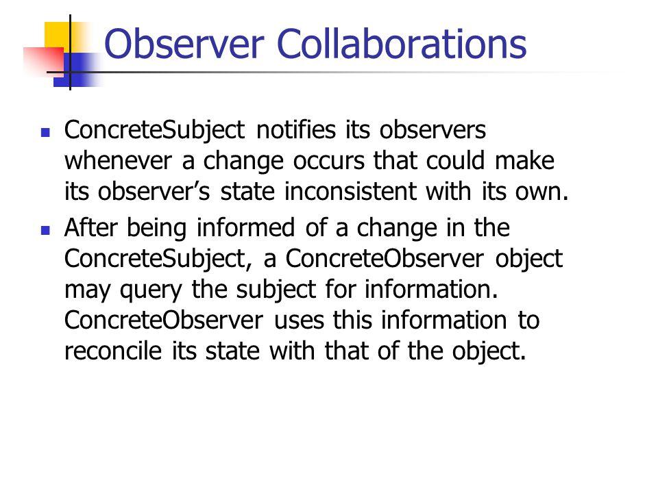 Observer.cc void ConcreteObserver::detachsubject (ConcreteSubject* subject) { subjects_.erase(find(subjects_.begin(), subjects_.end(),subject)); subject->detach(this); cout << Subject detached! << endl; };