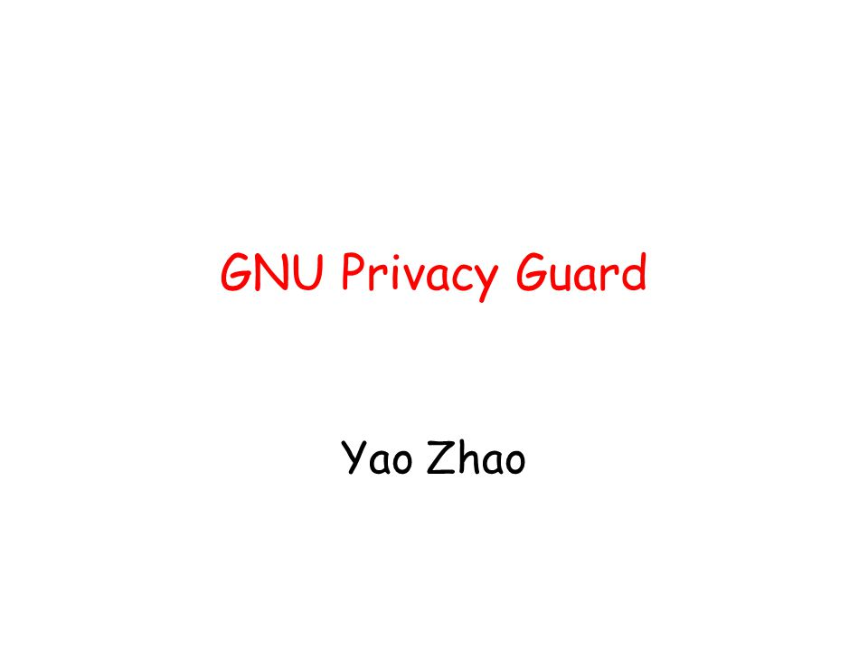 GNU Privacy Guard Yao Zhao