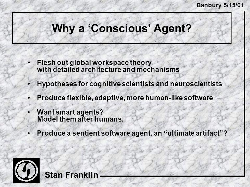 Banbury 5/15/01 Stan Franklin Why a 'Conscious' Agent.