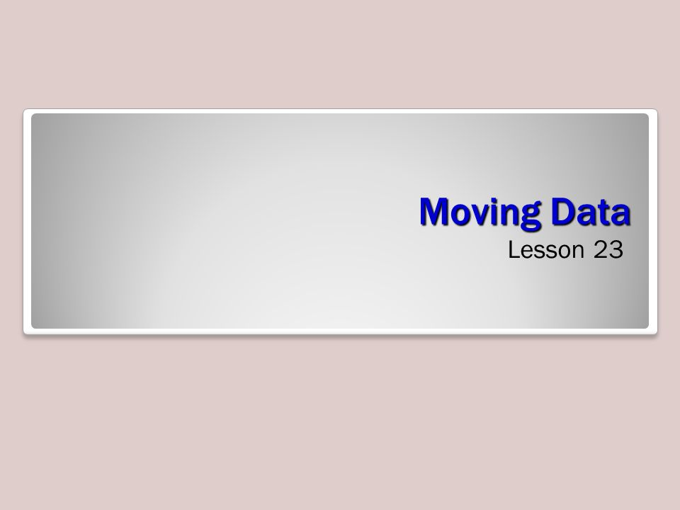 Moving Data Lesson 23