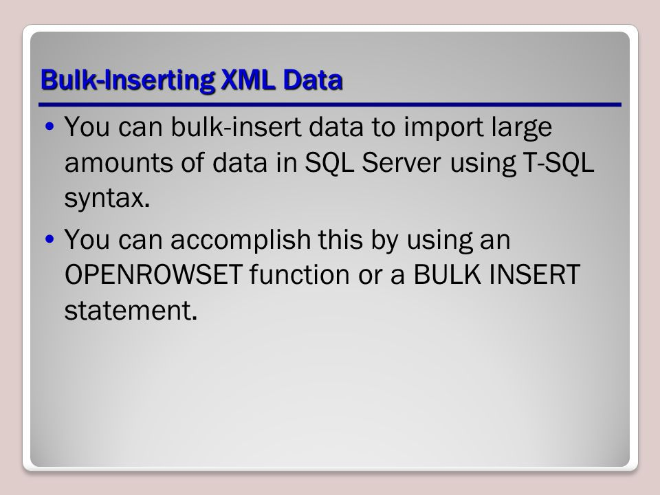 Bulk-Inserting XML Data You can bulk-insert data to import large amounts of data in SQL Server using T-SQL syntax.