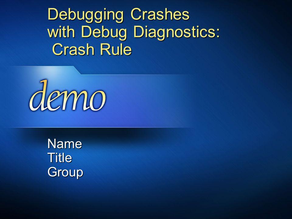 Debugging Crashes with Debug Diagnostics: Crash Rule Name Title Group