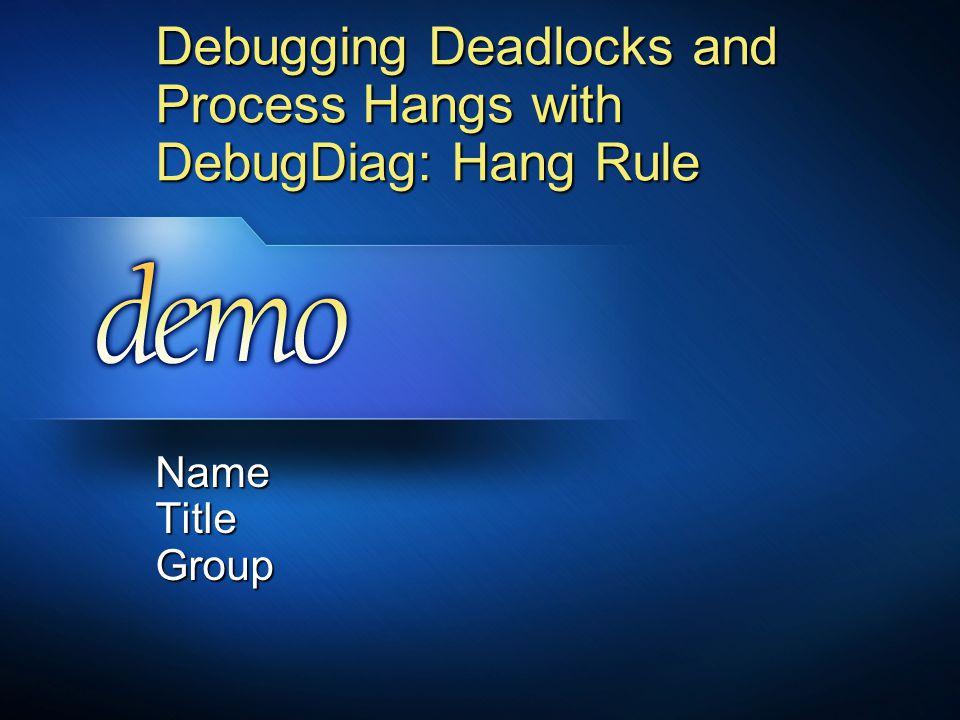 Debugging Deadlocks and Process Hangs with DebugDiag: Hang Rule Name Title Group