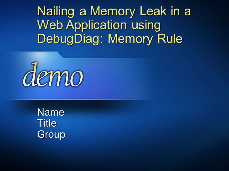 Nailing a Memory Leak in a Web Application using DebugDiag: Memory Rule Name Title Group