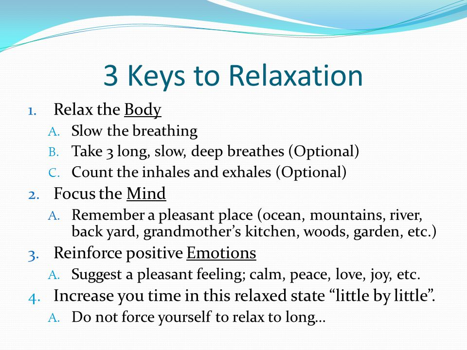 3 Keys to Relaxation 1. Relax the Body A. Slow the breathing B.