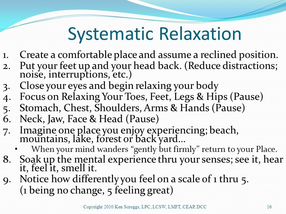 Systematic Relaxation 1.Create a comfortable place and assume a reclined position.