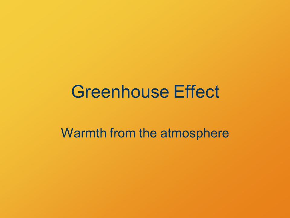 Greenhouse Effect Warmth from the atmosphere