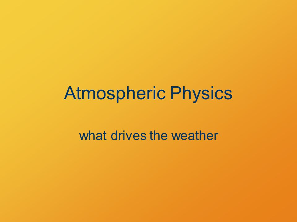 Atmospheric Physics what drives the weather
