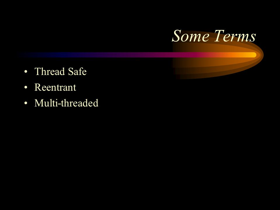 Some Terms Thread Safe Reentrant Multi-threaded