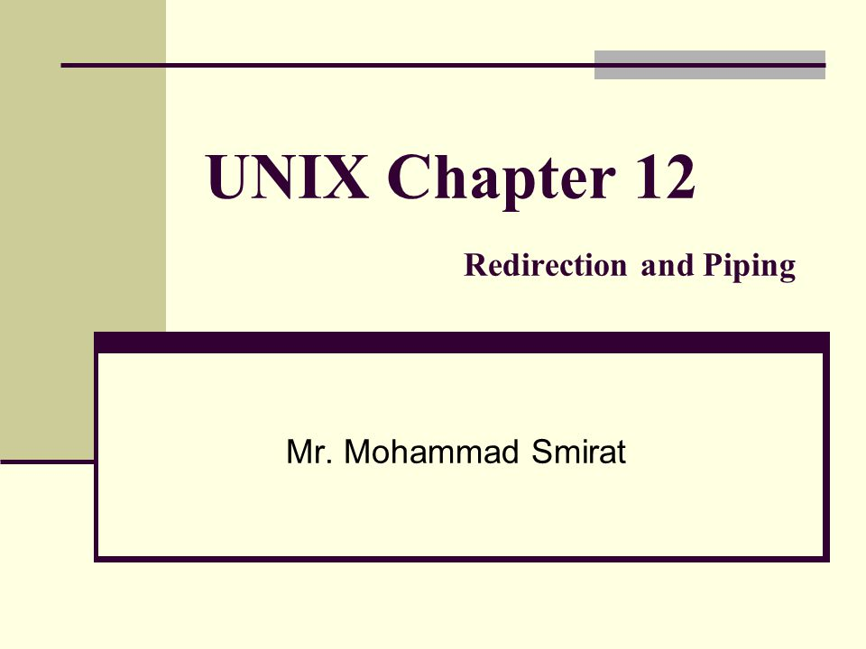 UNIX Chapter 12 Redirection and Piping Mr. Mohammad Smirat