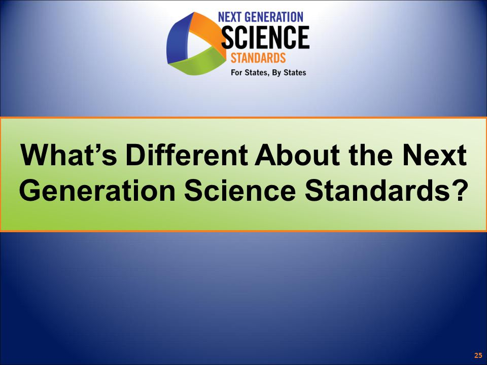 What's Different About the Next Generation Science Standards 25
