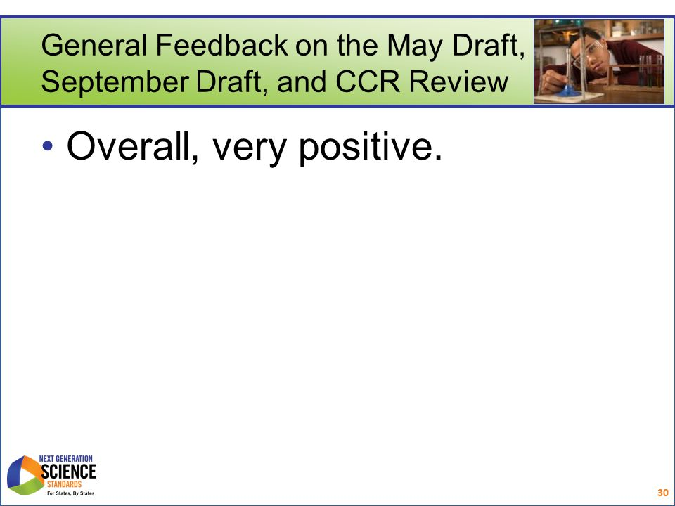 General Feedback on the May Draft, September Draft, and CCR Review Overall, very positive. 30