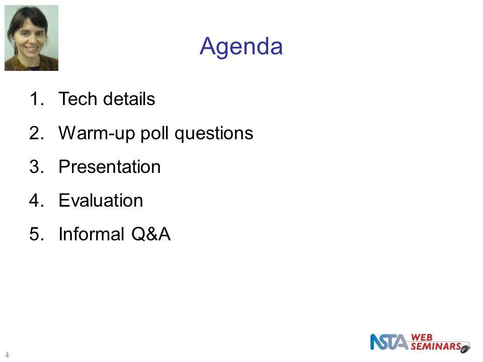 1.Tech details 2.Warm-up poll questions 3.Presentation 4.Evaluation 5.Informal Q&A Agenda 4