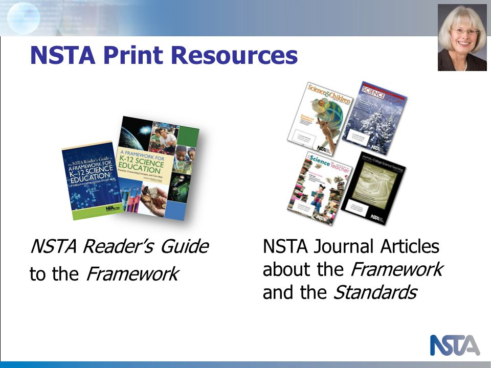 NSTA Print Resources NSTA Reader's Guide to the Framework NSTA Journal Articles about the Framework and the Standards