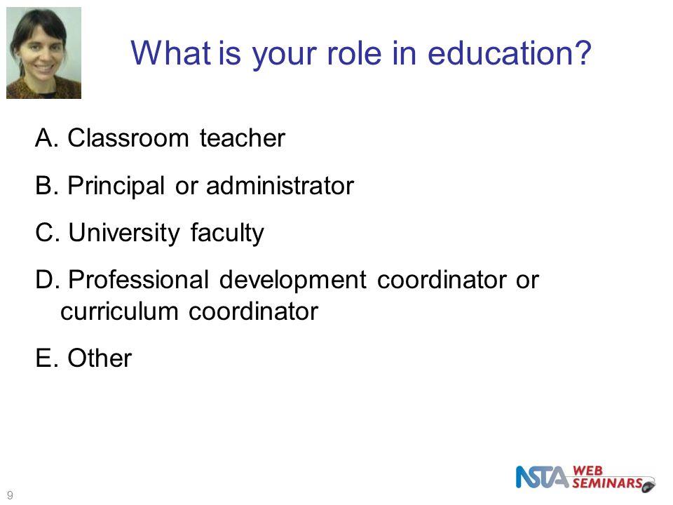 9 Poll A. Classroom teacher B. Principal or administrator C.