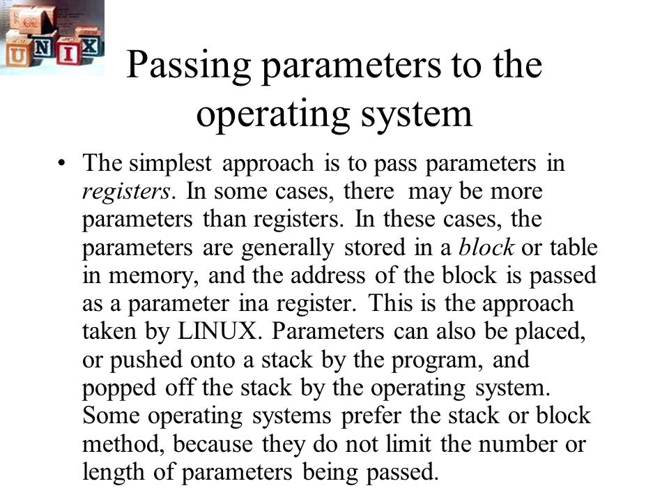 Passing parameters to the operating system The simplest approach is to pass parameters in registers.