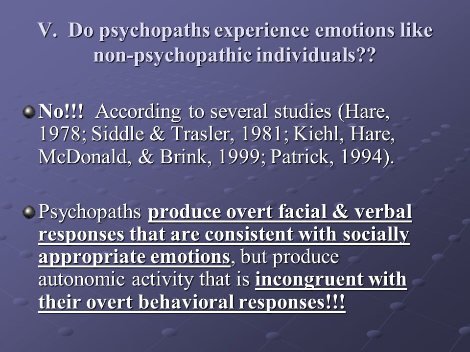 V. Do psychopaths experience emotions like non-psychopathic individuals .
