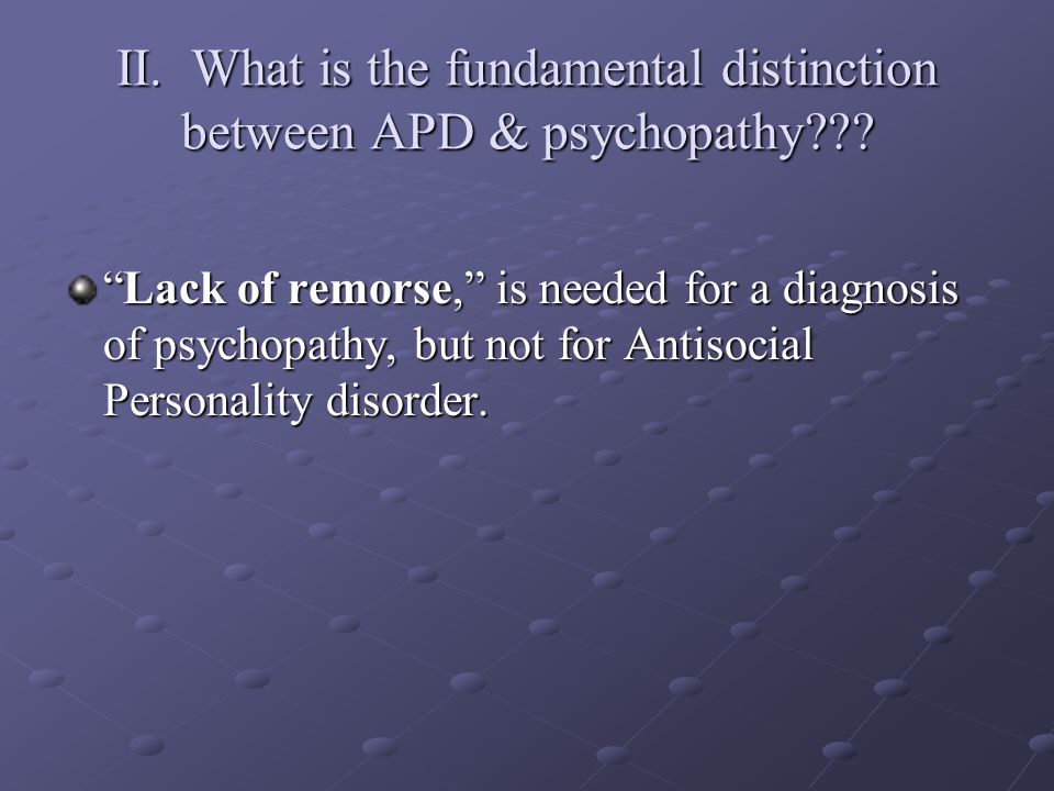 II. What is the fundamental distinction between APD & psychopathy .