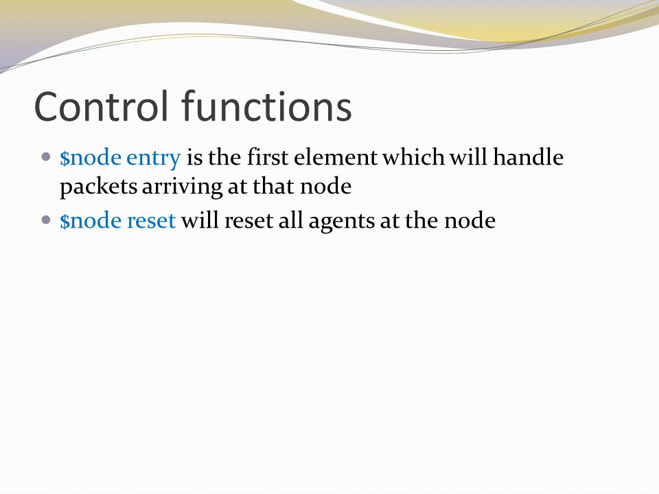 Control functions $node entry is the first element which will handle packets arriving at that node $node reset will reset all agents at the node