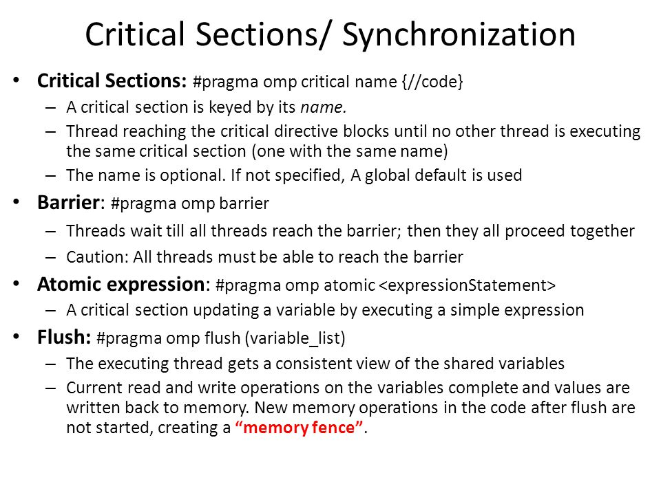 Critical Sections/ Synchronization Critical Sections: #pragma omp critical name {//code} – A critical section is keyed by its name.