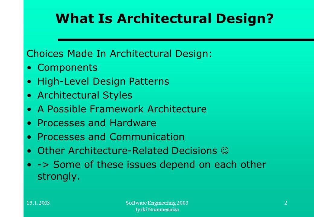 15.1.2003Software Engineering 2003 Jyrki Nummenmaa 3 Why Architectural Design.