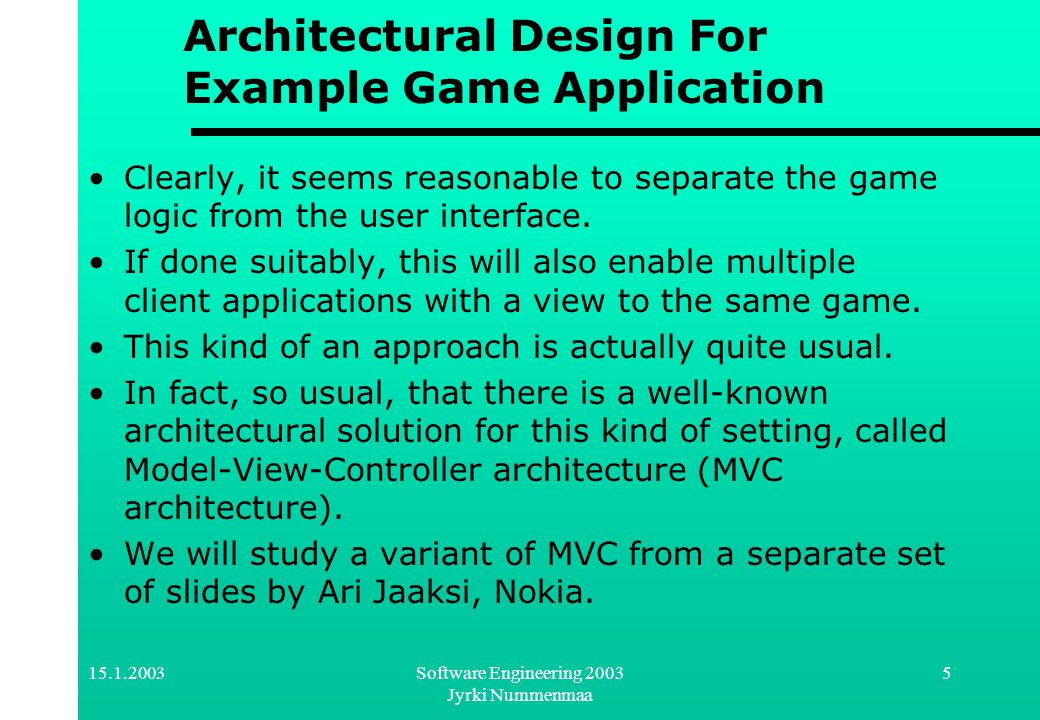 15.1.2003Software Engineering 2003 Jyrki Nummenmaa 6 Design Patterns Our design could follow the principles of MVC (or MVC++) directly.