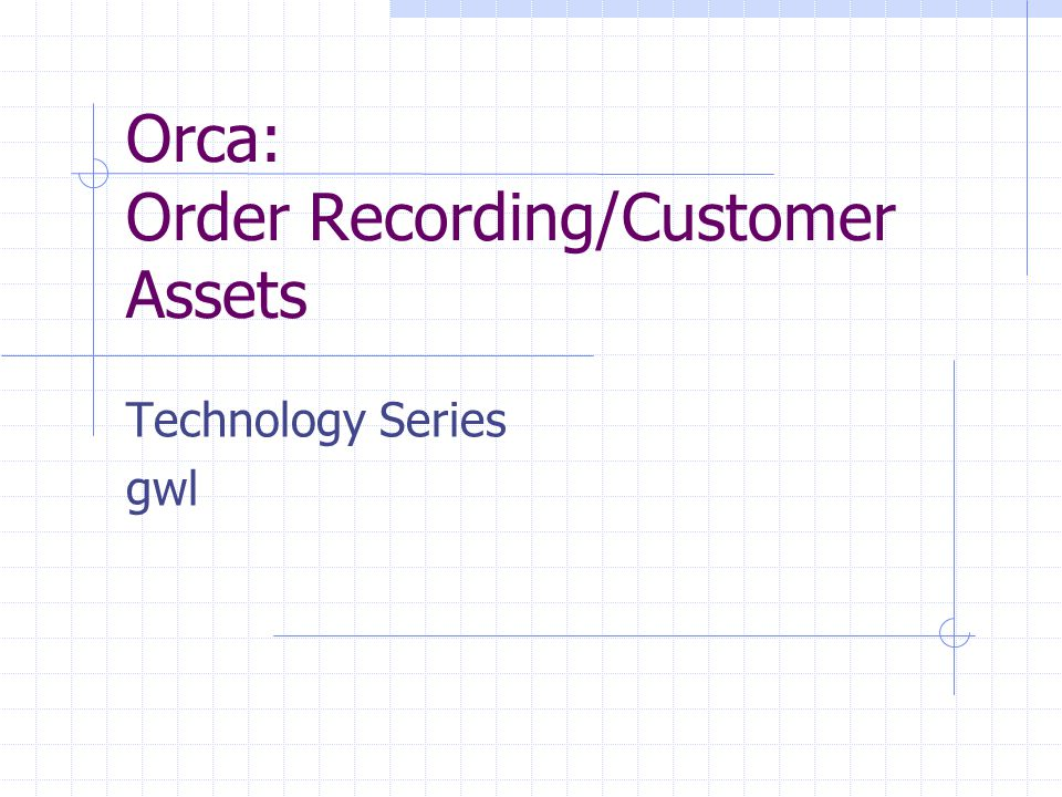 Orca: Order Recording/Customer Assets Technology Series gwl
