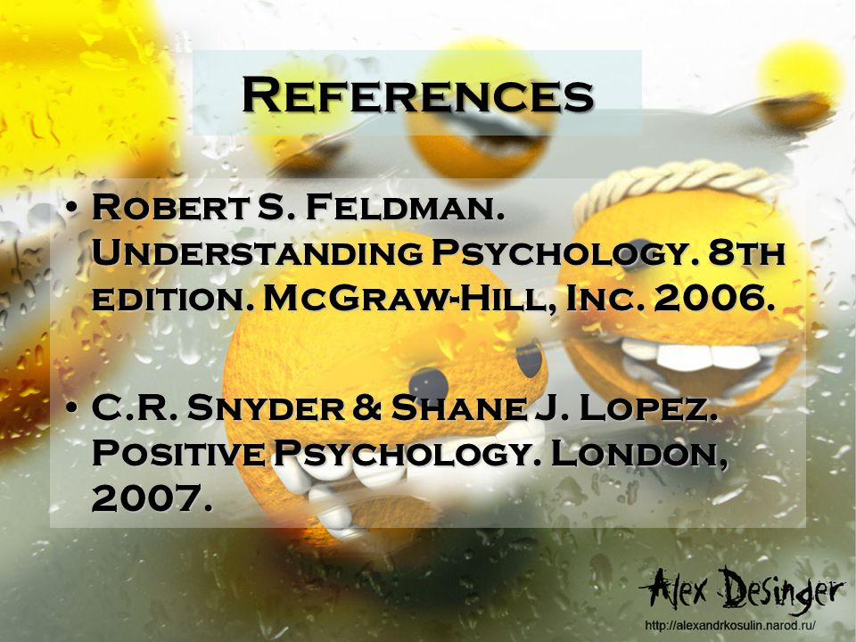 References Robert S. Feldman. Understanding Psychology.