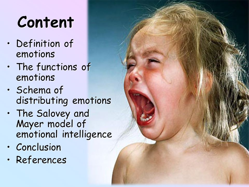Content Definition of emotionsDefinition of emotions The functions of emotionsThe functions of emotions Schema of distributing emotionsSchema of distributing emotions The Salovey and Mayer model of emotional intelligenceThe Salovey and Mayer model of emotional intelligence ConclusionConclusion ReferencesReferences