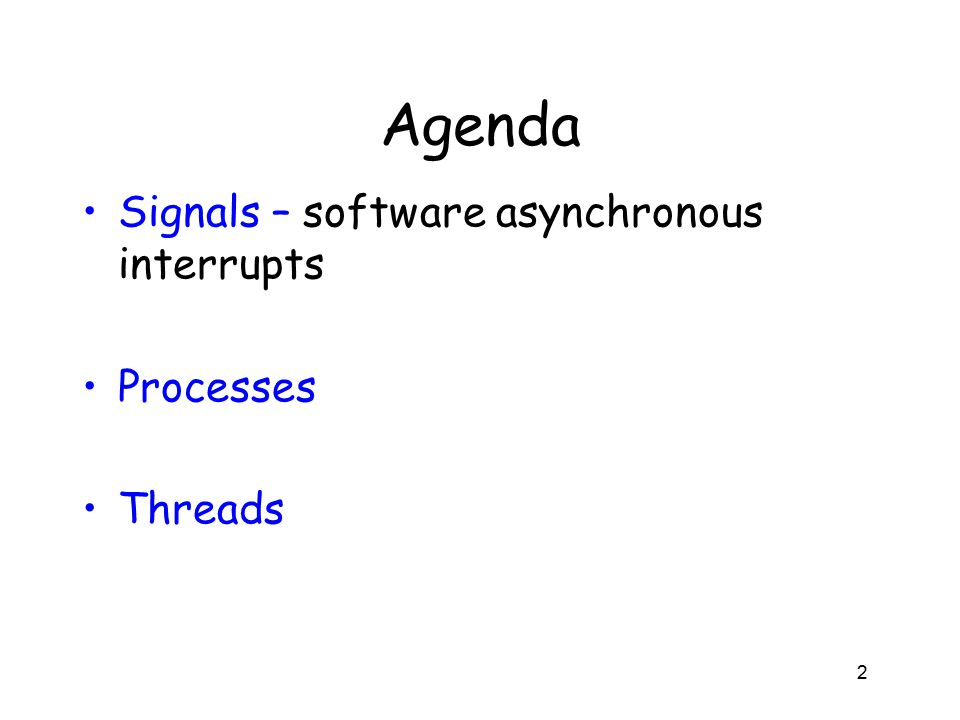 Agenda Signals – software asynchronous interrupts Processes Threads 2