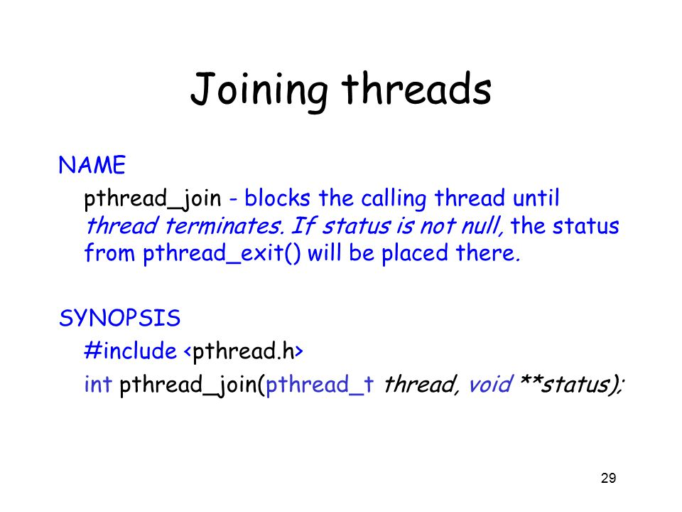 Joining threads NAME pthread_join - blocks the calling thread until thread terminates.