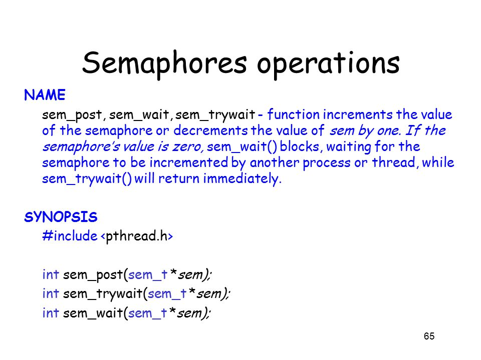 Semaphores operations NAME sem_post, sem_wait, sem_trywait - function increments the value of the semaphore or decrements the value of sem by one.