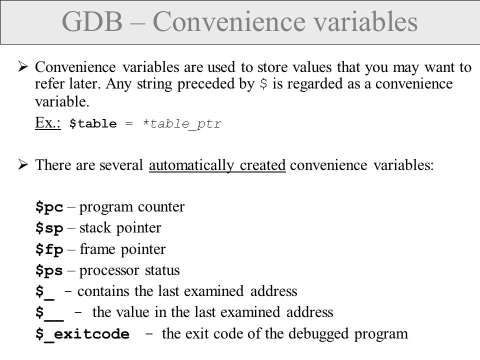 GDB – Convenience variables  Convenience variables are used to store values that you may want to refer later.