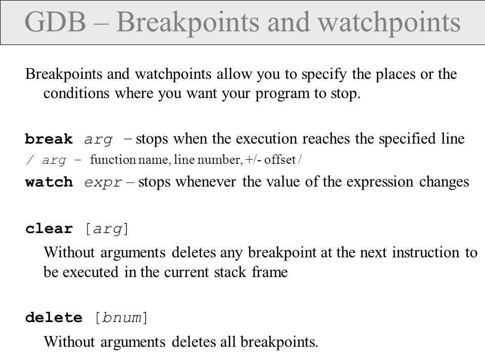 GDB – Examining variables .Global variables can be examined from every point in the source file.
