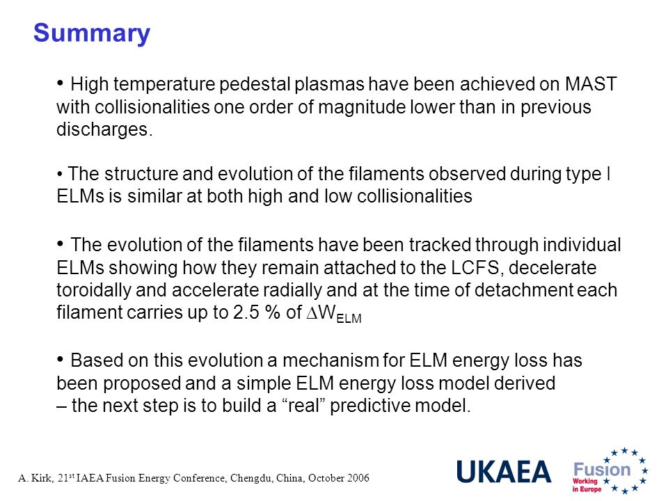 A. Kirk, 21 st IAEA Fusion Energy Conference, Chengdu, China, October 2006 Summary High temperature pedestal plasmas have been achieved on MAST with c