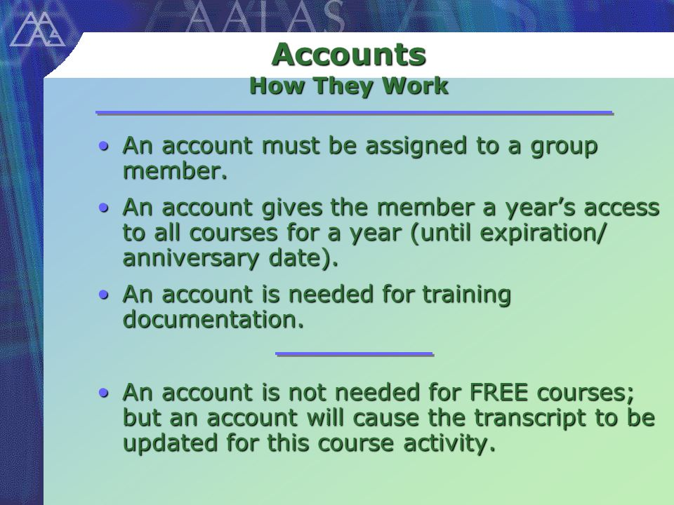 Accounts How They Work An account must be assigned to a group member.An account must be assigned to a group member.
