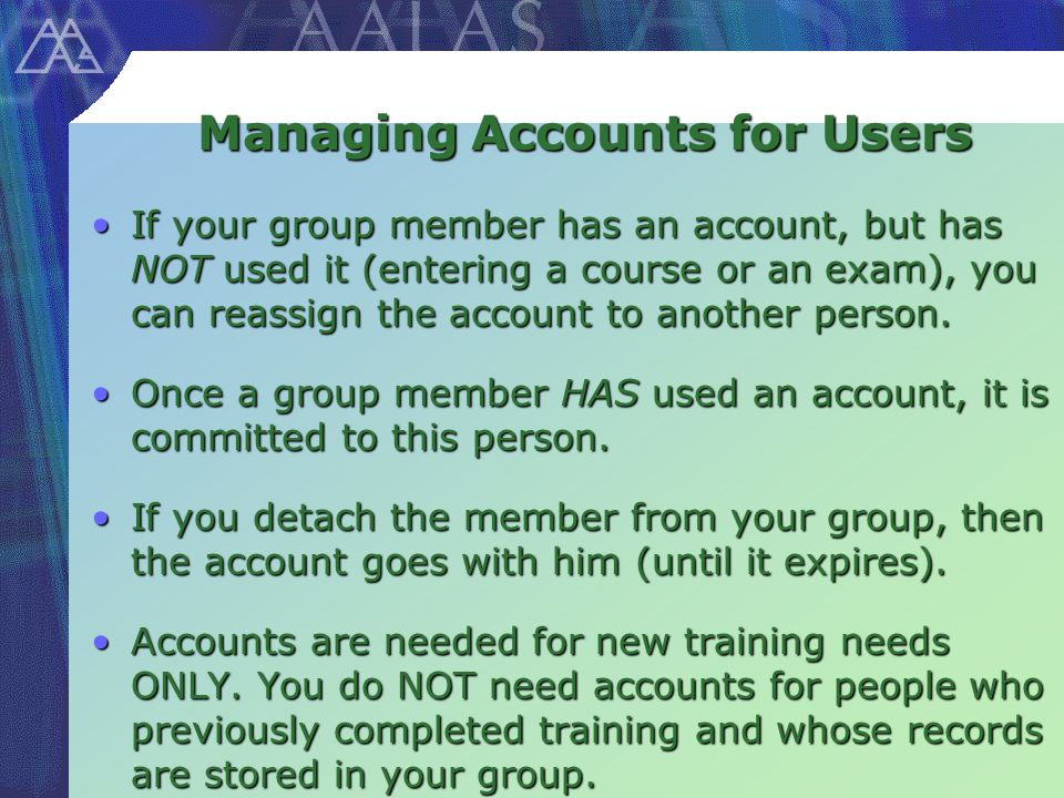 Managing Accounts for Users If your group member has an account, but has NOT used it (entering a course or an exam), you can reassign the account to another person.If your group member has an account, but has NOT used it (entering a course or an exam), you can reassign the account to another person.