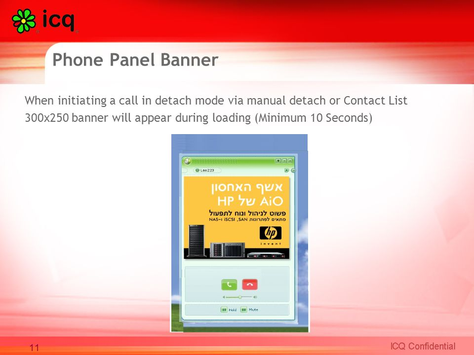 Phone Panel Banner When initiating a call in detach mode via manual detach or Contact List 300x250 banner will appear during loading (Minimum 10 Seconds) 11