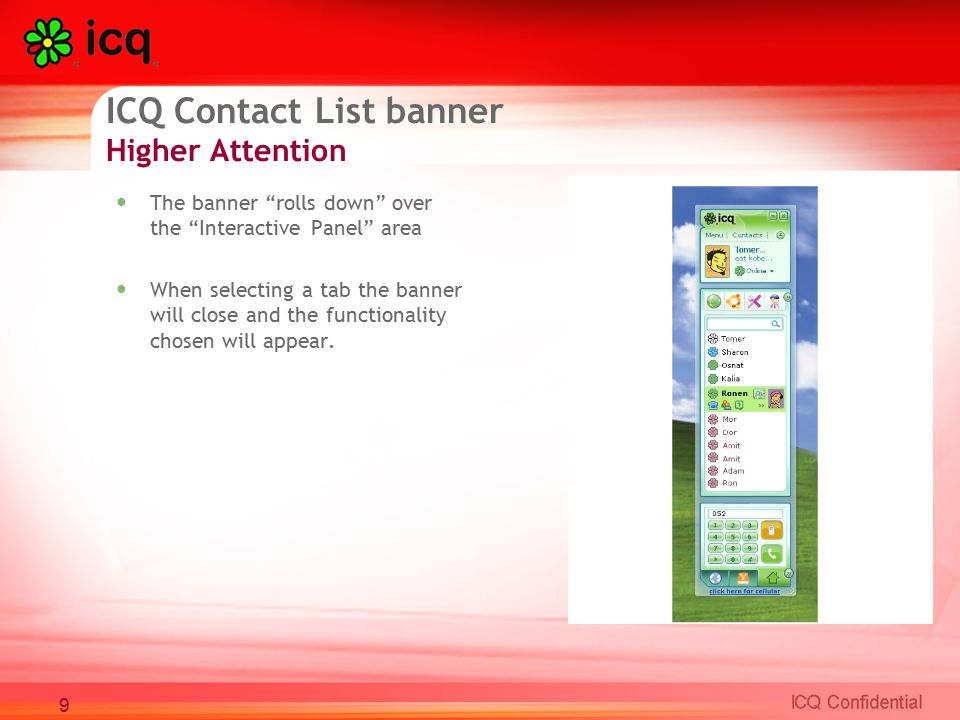 ICQ Contact List banner Higher Attention The banner rolls down over the Interactive Panel area When selecting a tab the banner will close and the functionality chosen will appear.