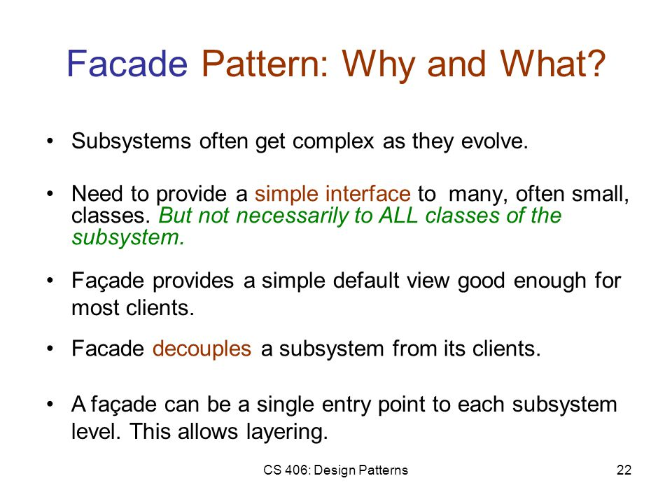 CS 406: Design Patterns22 Facade Pattern: Why and What.