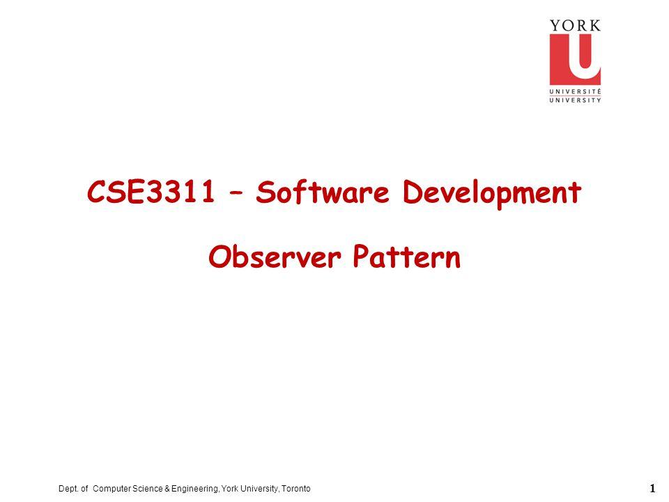 1 Dept. of Computer Science & Engineering, York University, Toronto CSE3311 – Software Development Observer Pattern