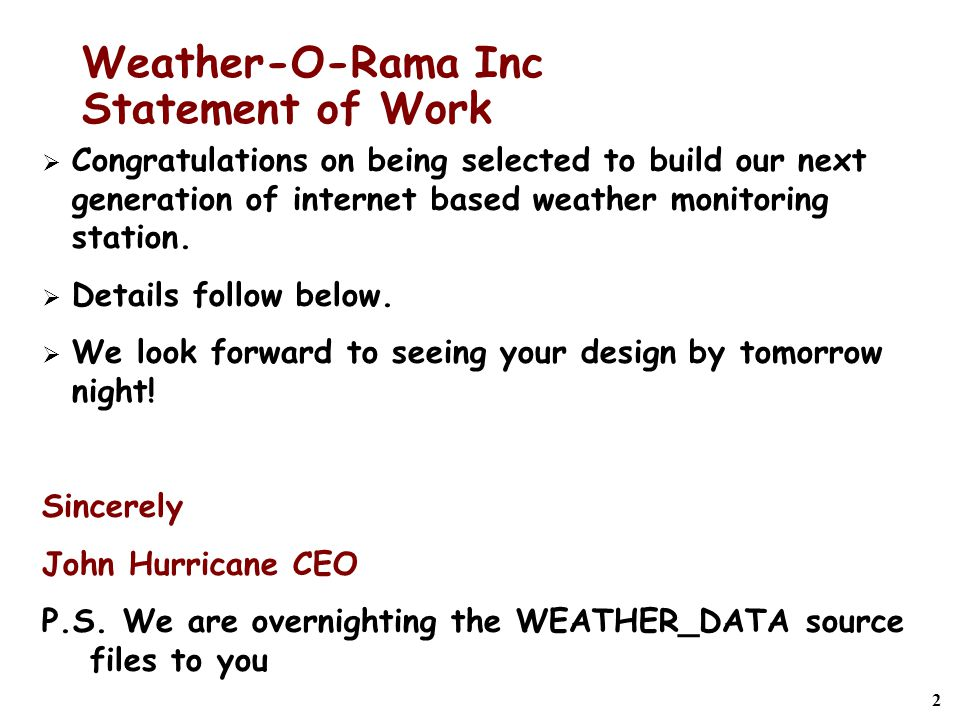2 Weather-O-Rama Inc Statement of Work  Congratulations on being selected to build our next generation of internet based weather monitoring station.