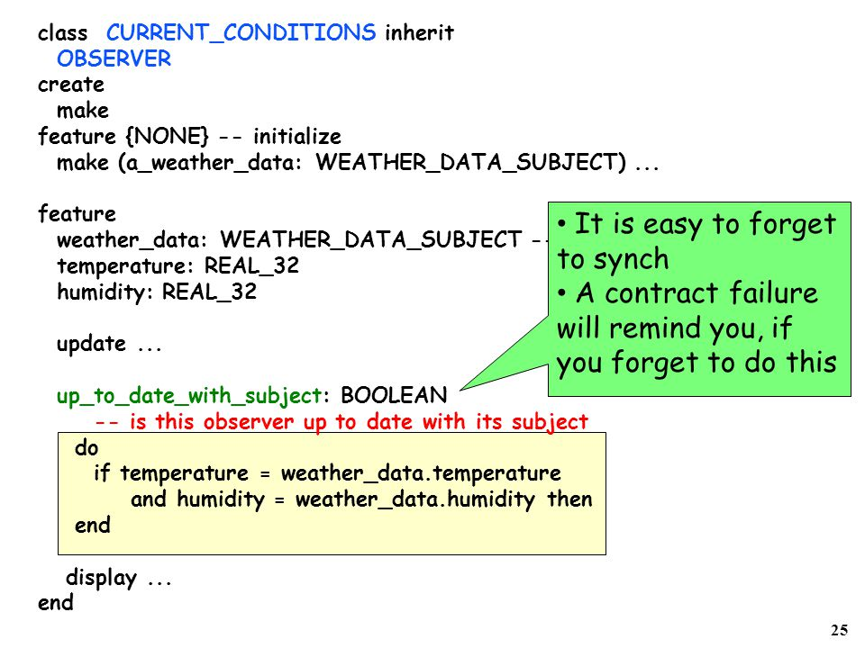 25 class CURRENT_CONDITIONS inherit OBSERVER create make feature {NONE} -- initialize make (a_weather_data: WEATHER_DATA_SUBJECT)...