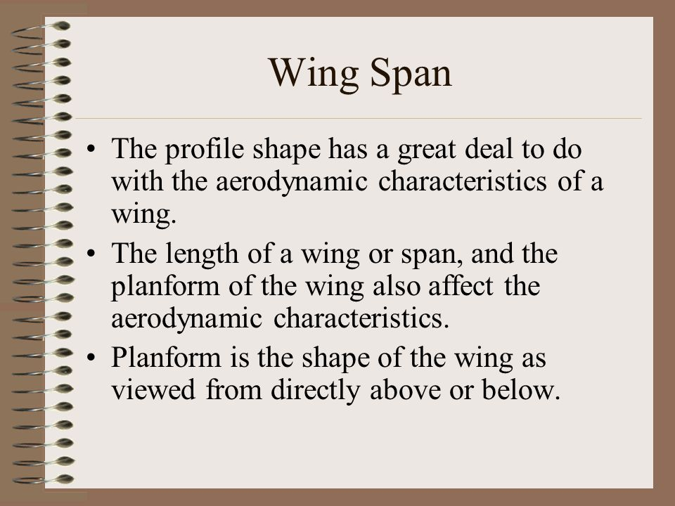 Wing Span The profile shape has a great deal to do with the aerodynamic characteristics of a wing. The length of a wing or span, and the planform of t