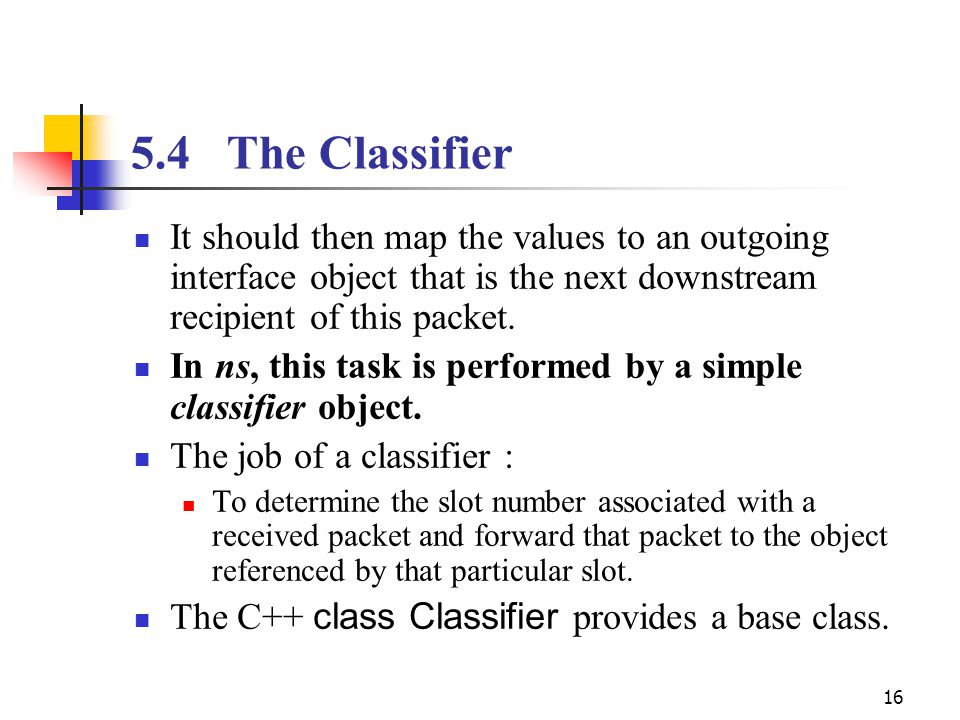16 5.4The Classifier It should then map the values to an outgoing interface object that is the next downstream recipient of this packet.