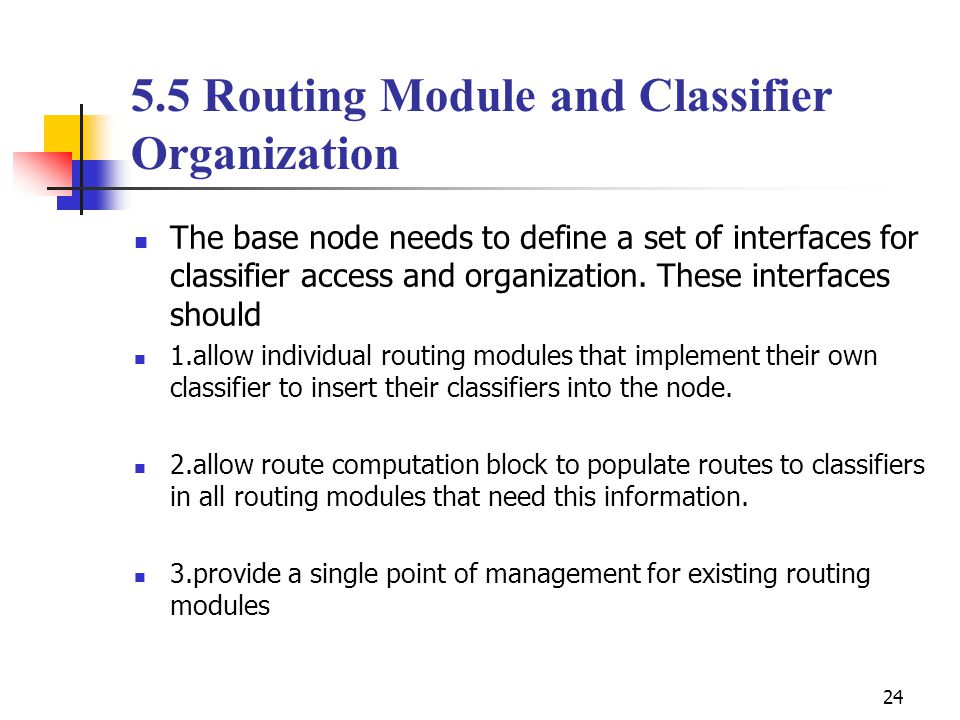 24 5.5 Routing Module and Classifier Organization The base node needs to define a set of interfaces for classifier access and organization.