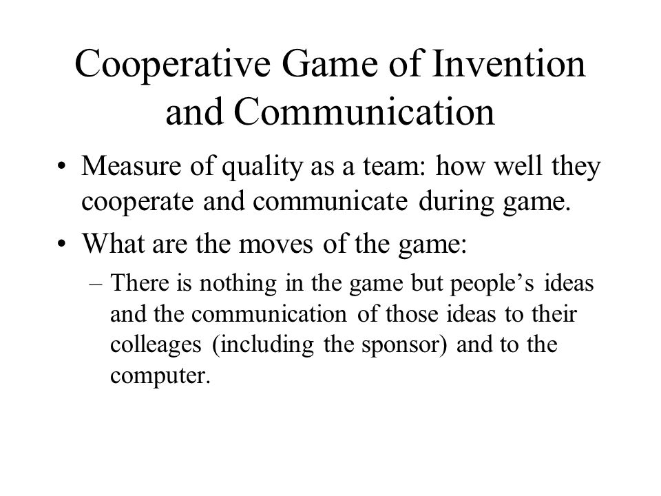 Cooperative Game of Invention and Communication Measure of quality as a team: how well they cooperate and communicate during game.