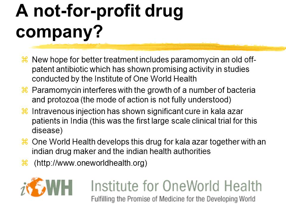 A not-for-profit drug company? zNew hope for better treatment includes paramomycin an old off- patent antibiotic which has shown promising activity in
