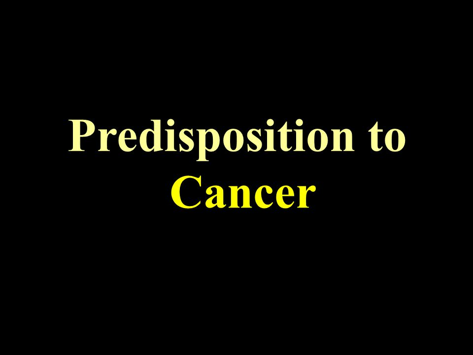 Predisposition to Cancer