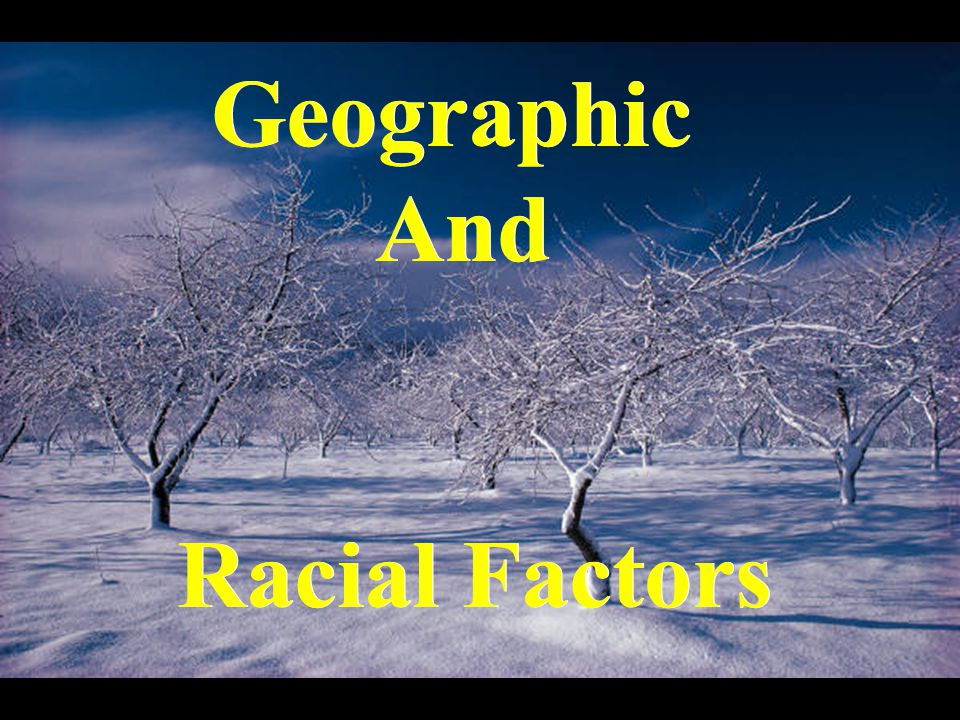 Geographic And Racial Factors Geographic And Racial Factors